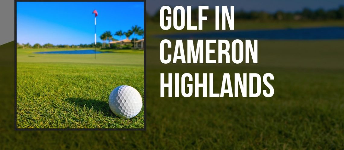 Golf in Cameron Highlands